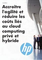 Accroître l'agilité et réduire les coûts liés au cloud computing privé et hybride
