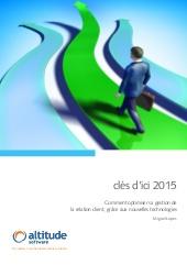 Interactions client : les sept tendances clés d'ici 2015. Comment optimiser sa gestion de la relation client, grâce aux nouvelles technologies