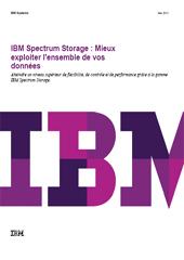 IBM Spectrum Storage : Mieux exploiter l'ensemble de vos données