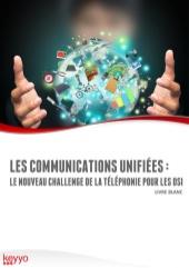 Les communications unifiées : le nouveau challenge de la téléphonie pour la DSI