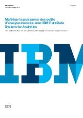 Maîtriser la puissance des outils d'analyse avancée avec IBM PureData System for Analytics