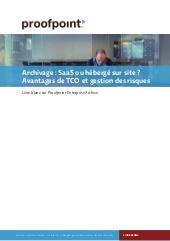 Archivage : SaaS ou hébergé sur site ? Avantages de TCO et gestion des risques