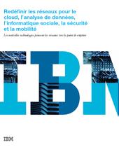 Redéfinir les réseaux pour le cloud, l'analytique, le social, la sécurité et la mobilité