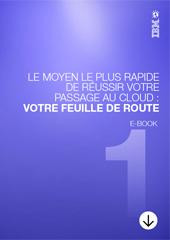 Le moyen le plus rapide de réussir votre passage au Cloud : feuille de route