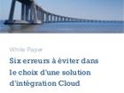 Six erreurs à éviter dans le choix d'une solution d'intégration Cloud