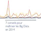 7 conseils pour maîtriser les Big Data en 2014