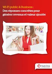 Wi-Fi public & Business : Des réponses concrètes pour générer revenus et valeur ajoutée