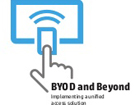 BYOD and Beyond:Implementing a unified access solution