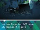 Le livre blanc des chiffres clés du marché IT en 2013