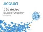 5 stratégies pour une convergence réussie entre Contenu et Commerce