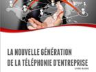 La nouvelle génération de la téléphonie d'entreprise