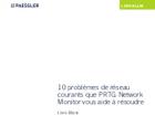 10 problèmes de réseau courants que PRTG Network Monitor vous aide à résoudre