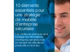 10 éléments pour une stratégie de mobilité d'entreprise sécurisée