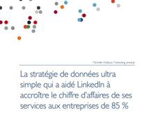 La stratégie de données qui a aidé LinkedIn à accroître le CA de ses services aux entreprises de 85%