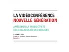 La vidéoconférence nouvelle génération